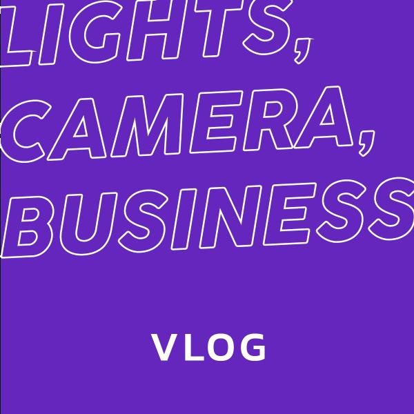 LIGHTS, CAMERA, BUSINESS: Vlog